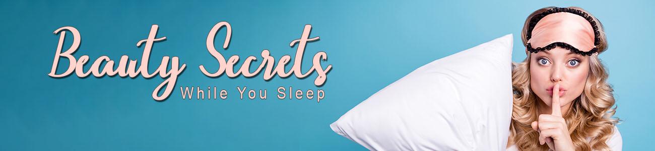 beauty secrets while you sleep - how to wake up with healthy skin